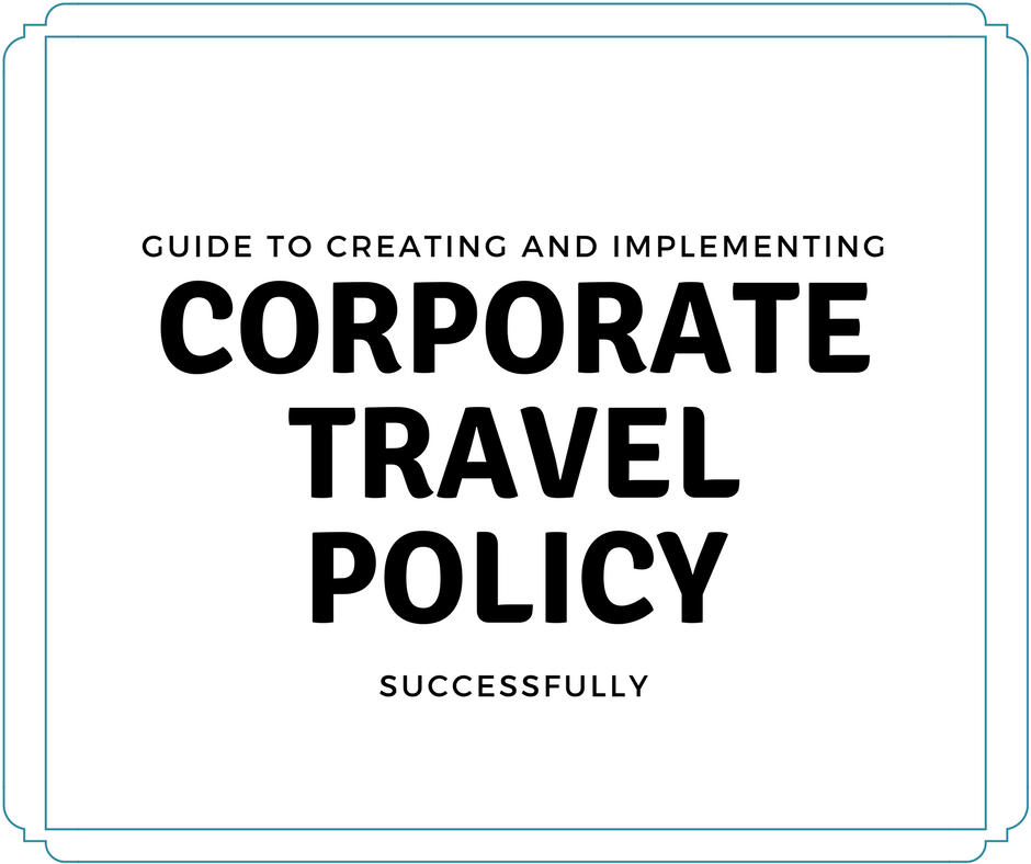 Guide to Creating and Implementing Corporate Travel Policy | GTI Travel